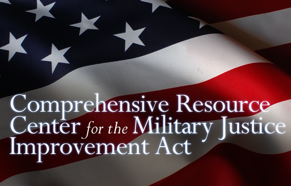 Comprehensive Resource Center for the Military Justice Improvement Act